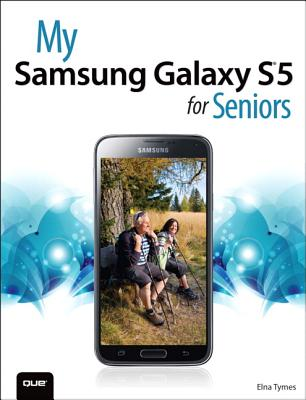 My Samsung Galaxy S5 for Seniors By Tymes, Elna