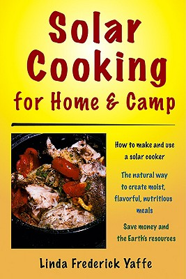 Solar Cooking for Home and Camp By Yaffe, Linda Frederick